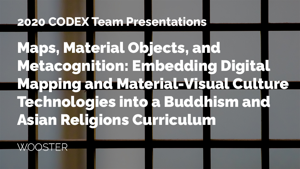 Thumbnail for the CODEX project Maps, Material Objects, and Metacognition: Embedding Digital Mapping and Material-Visual Culture Technologies into a Buddhism and Asian Religions Curriculum